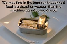 We may find in the long run that tinned #food is a deadlier weapon than the machine-gun. George Orwell