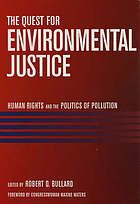 The quest for environmental justice : human rights and the politics of pollution by Robert D. Bullard | 363.7 Qu3 2005