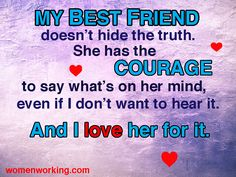 My best #friend has the #courage to say what's on her mind, and I #love her for it!