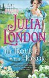 The Trouble with Honor (Hqn)  Brand new series!  Connect with Julia London at her website!