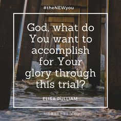 SUFFERING TODAY?   Ask God: What do You want to accomplish for Your  glory through this trial?   Ask Him for strength to press on!  He is FOR YOU!  #theNEWyou