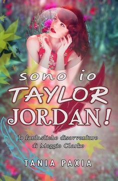 Titolo: Sono io Taylor Jordan!  Autore: Tania Paxia Editore: Self Publishing Genere: Contemporaneo Romance Mese d'uscita: 5 Maggio 2015 Costo previsto: € 0.99 Pagine: 275