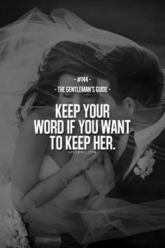 Rule #144: Keep your word if you want to keep her. #guide #gentleman