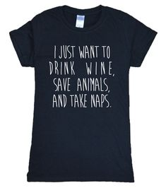 Better Price $5.61, Buy New Arrival 2017 Summer I Just Want To Drink Wine, Save Animals, And Take Naps letters print funny t shirt Women slim fit tops