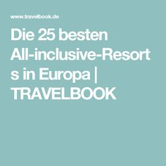 Die 25 besten All-inclusive-Resorts in Europa   TRAVELBOOK