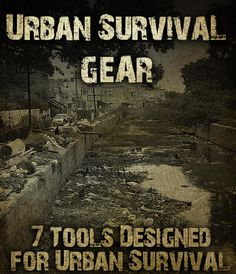 URBAN SURVIVAL GEAR: 7 Tools Designed for SHTF Urban Survival