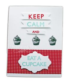 Keep Calm and Eat a Cupcake by Understandblue - Cards and Paper Crafts at Splitcoaststampers