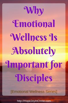 Why Emotional Wellness Is Absolutely Important for Disciples [Emotional Wellness Series] Christian Wellness, Spiritual Advice, Christian Potential