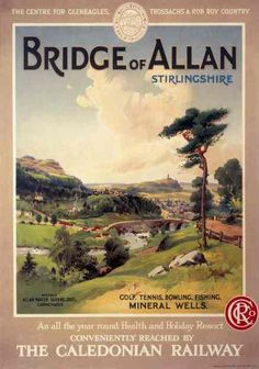 Bridge of Allan, Stirlingshire, Scotland, Golfing Travel Poster. The Caledonian Railway. Posters Uk, Train Posters, Railway Posters, Wallace Monument, Tennis Posters, British Travel, National Railway Museum, Nostalgia, Holiday Resort