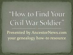 How to find your civil war ancestor. http://www.slideshare.net/nancyhendrickson/how-to-find-your-civil-war-ancestor
