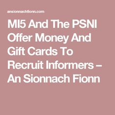 MI5 And The PSNI Offer Money And Gift Cards To Recruit Informers – An Sionnach Fionn