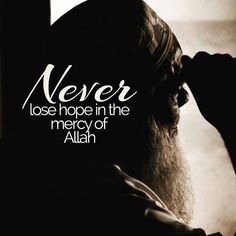 Never lose hope in mercy of Allah. ~Amatullah♥
