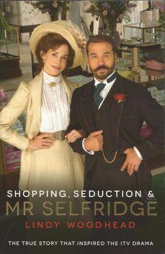 Mr Selfridge - Shopping & Seduction by Lindy Woodhead - True Story - S/Hand