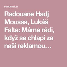Radouane Hadj Moussa, Lukáš Falta: Máme rádi, když se chlapi za naší reklamou… Nasa
