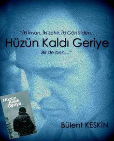 Bülent Keskin: Hüzün Kaldı Geriye...
