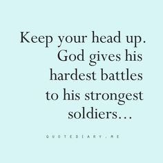 Phone Wallpaper Ideas: keep your head up. God gives his hardest battles to his strongest soldiers