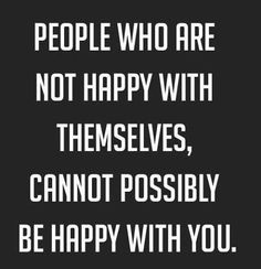 People who are not happy with themselves, cannot possibly be happy with you so leave them behind let them be miserable on their own.  But at least try to uplift them, sometimes they need  happy people in their lives