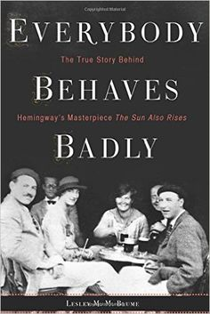 Amazon.com: Everybody Behaves Badly: The True Story Behind Hemingway's Masterpiece The Sun Also Rises (9780544276000): Lesley M. M. Blume: Books