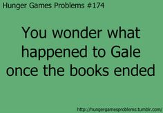 Hunger Games Problems: Team Gale! SUZANNE COLLINS JUST THREW HIM OFF THE FACE OF THE EARTH WHAT IS THIS.