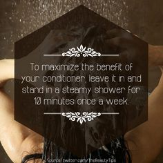 To maximize the benefit of your conditioner, leave it in and stand in a steamy shower for 10 minutes once a week. #Beauty #Hair #Tips