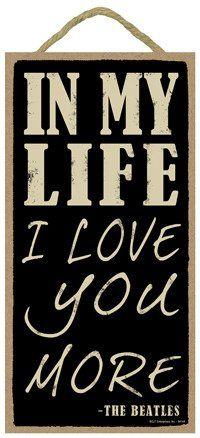 """In my life I love you more (The Beatles) 5"""" x 10"""" wood sign plaque SJT. http://smile.amazon.com/dp/B00S5NET2O/ref=cm_sw_r_pi_dp_bbnYwb1302A27"""