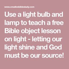 Use a light bulb and lamp to teach a free Bible object lesson on light - letting our light shine and God must be our source!