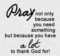 I always have something to be thankful for!!! My life my amazing husband my two beautiful daughters and the miracle growing inside me! Much much more also!!! I love that my husband prays everynight for dinner! it reminds me and our girls to do the same