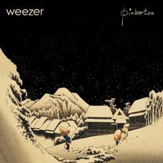 Weezer - Pinkerton...one of the best, if not THE best Weezer album.