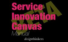 - Beta version - Service Innovation Canvas by DesignThinkers Group via slideshare