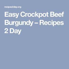 Easy Crockpot Beef Burgundy – Recipes 2 Day