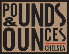 Pounds and Ounces   160 8TH AVENUE - CORNER OF 18TH STREET, New York, NY 10011   P: 646-449-8150