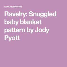 Ravelry: Snuggled baby blanket pattern by Jody Pyott