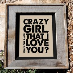 """Eli Young quote print - country music song lyric art - """"Crazy Girl, don't you know that I love you?"""" $16 via n2design on Etsy #n2design"""