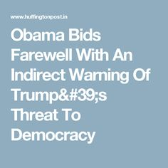 Obama Bids Farewell With An Indirect Warning Of Trump's Threat To Democracy