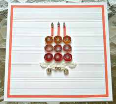 Gorgeous Quilled Birthday Cake Card  By: Ann Martin from All Things Paper