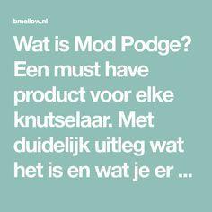 Wat is Mod Podge? Een must have product voor elke knutselaar. Met duidelijk uitleg wat het is en wat je er allemaal mee kan maken.