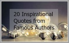 If your looking for inspiration from famous writers.  I've compiled a list to help inspire all writers everywhere.  From non-fiction, fiction, poet these quotes will help restore and renew your passion for writing.