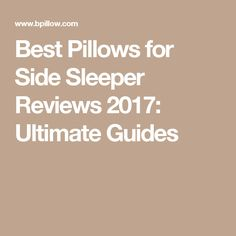 Best Pillows for Side Sleeper Reviews 2017: Ultimate Guides