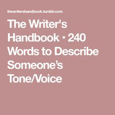 The Writer's Handbook • 240 Words to Describe Someone's Tone/Voice
