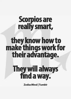 Scorpios are really smart.......