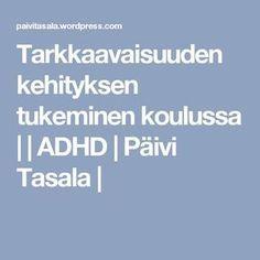 Tarkkaavaisuuden kehityksen tukeminen koulussa | | ADHD | Päivi Tasala | Special Needs, Adhd, Mindfulness, Teacher, Education, Professor, Onderwijs, Learning
