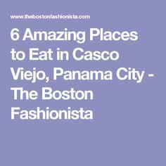 6 Amazing Places to Eat in Casco Viejo, Panama City - The Boston Fashionista