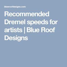 Recommended Dremel speeds for artists | Blue Roof Designs