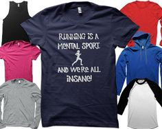 Running Is A Mental Sport And We're All Insane  by saywhatapparel, $12.95