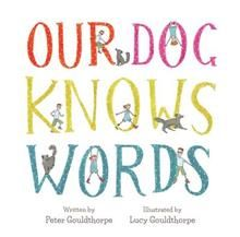 "Our Dog Knows Words by Peter and Lucy Gouldthorpe. ""Meet our very clever dog. He always knows just what we're saying to him. He knows, but does he always obey? A funny story about a clever (but not always obedient) dog, from a father-daughter team of dog lovers. From playing in the park to dinnertime, bath time and bedtime - this very smart dog knows what's going on!"" Reminds me of my Harry the Black Labradoodle!"