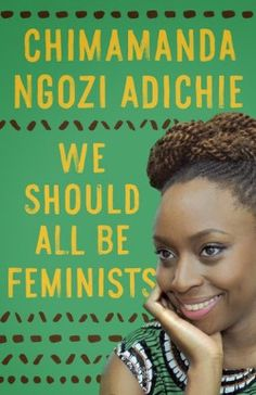 "Chimamanda Ngozi Adichie | We Should All Be FeministsWhat does ""feminism"" mean today? That is the question at the heart of We Should All Be Feminists, a personal, eloquently-argued essay – adapted from her much-viewed Tedx talk of the same name – by Chimamanda Ngozi Adichie, the award-winning author of 'Americanah' and 'Half of a Yellow Sun'. With humour and levity, here Adichie offers readers a unique definition of feminism for the twenty-first century – one rooted in inclusion and…"