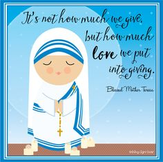 "Blessed Mother Teresa quote printable (free!) other Saints too! ""It's not how much we give but how much love we put into giving"""