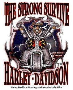 The strong survive.by Lady Riders Creations Biker Quotes, Motorcycle Quotes, Motorcycle Wheels, Motorcycle Art, Harley Davidson Dealership, Harley Davidson Art, Biker Style, Bike Life, Survival