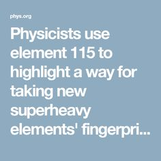 Physicists use element 115 to highlight a way for taking new superheavy elements' fingerprints