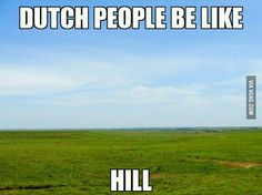 Most of the landscape in the Netherlands is flat, but in Limburg you have a lot of hills
